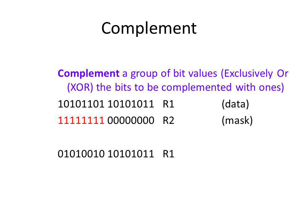 Complement Complement a group of bit values (Exclusively Or (XOR) the bits to be complemented with ones)