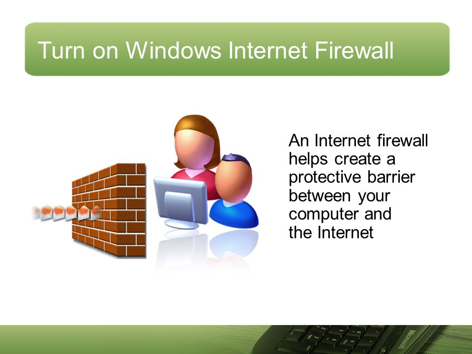 Turn on Windows Internet Firewall