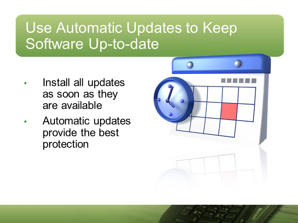 Use Automatic Updates to Keep Software Up-to-date