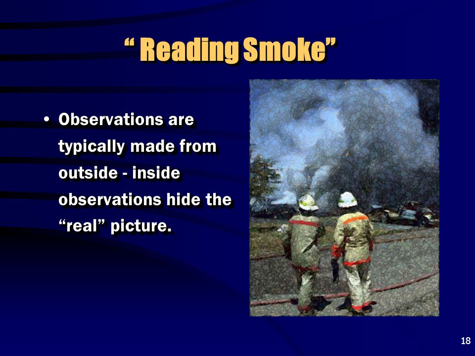 Reading Smoke Observations are typically made from outside - inside observations hide the real picture.