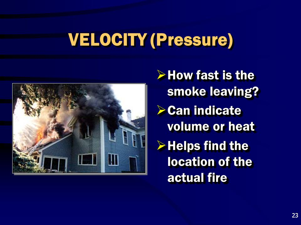 VELOCITY (Pressure) How fast is the smoke leaving