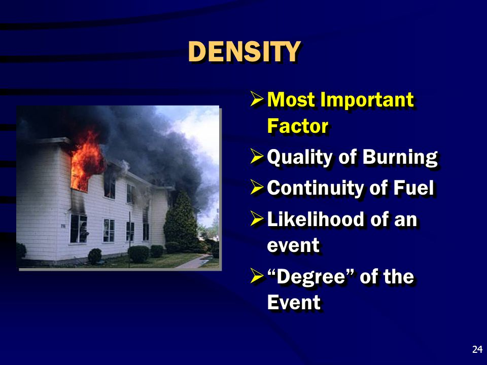 DENSITY Most Important Factor Quality of Burning Continuity of Fuel