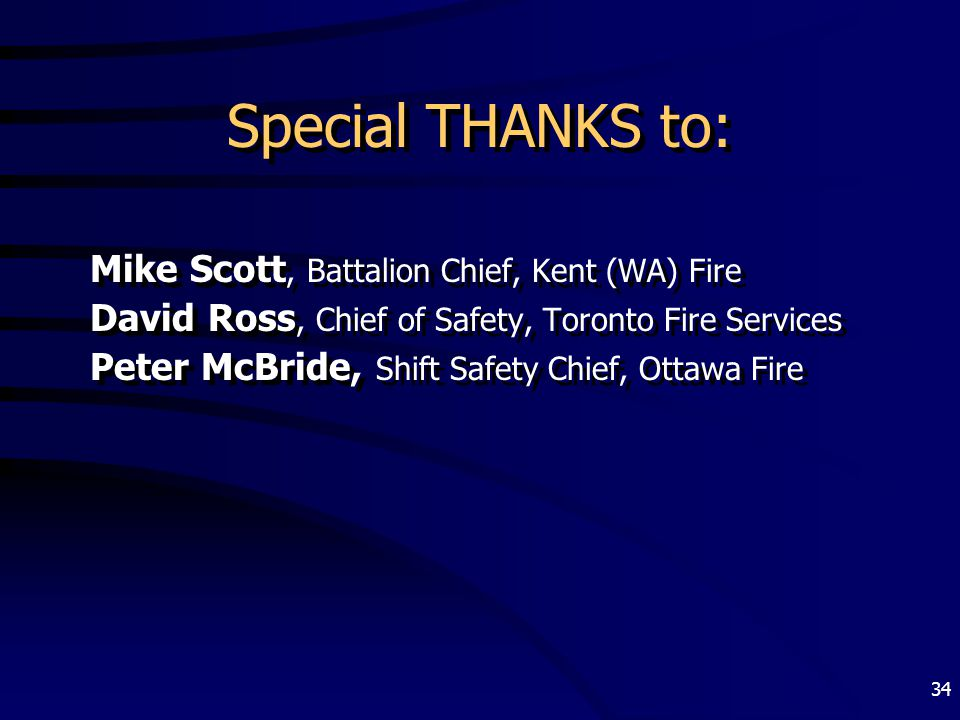 Special THANKS to: Mike Scott, Battalion Chief, Kent (WA) Fire