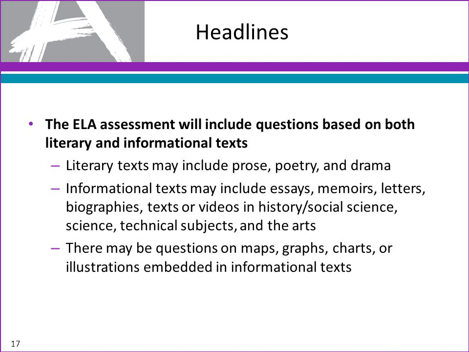 Headlines The ELA assessment will include questions based on both literary and informational texts.