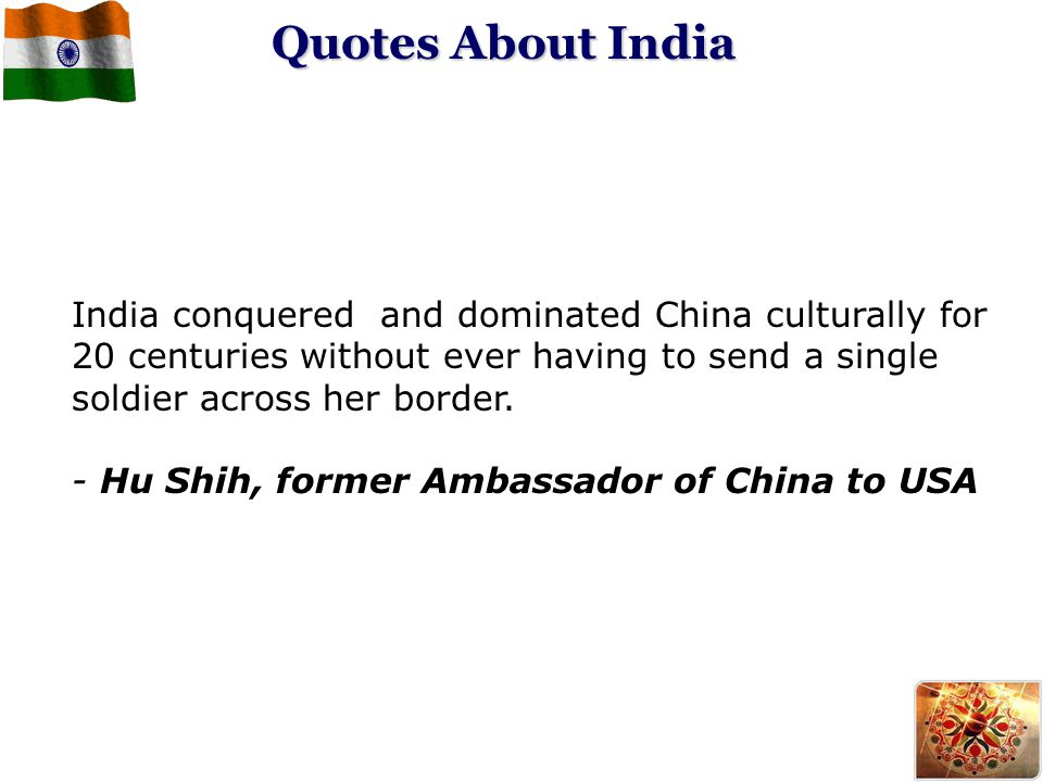 Quotes About India India conquered and dominated China culturally for 20 centuries without ever having to send a single soldier across her border.
