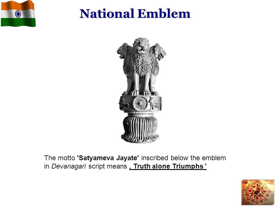 National Emblem The motto Satyameva Jayate inscribed below the emblem in Devanagari script means ' Truth alone Triumphs