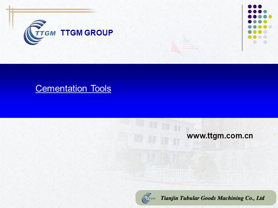 TTGM GROUP Cementation Tools www.ttgm.com.cn