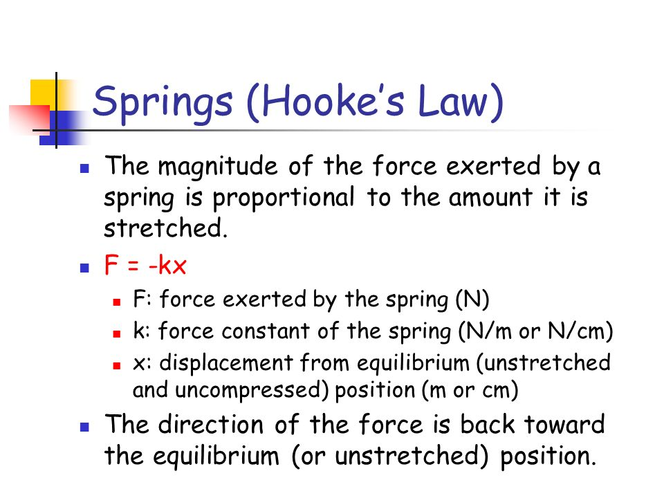 Springs (Hooke's Law) The magnitude of the force exerted by a spring is proportional to the amount it is stretched.