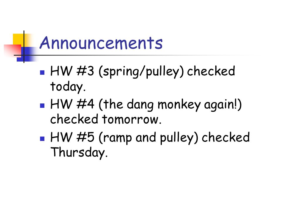 Announcements HW #3 (spring/pulley) checked today.