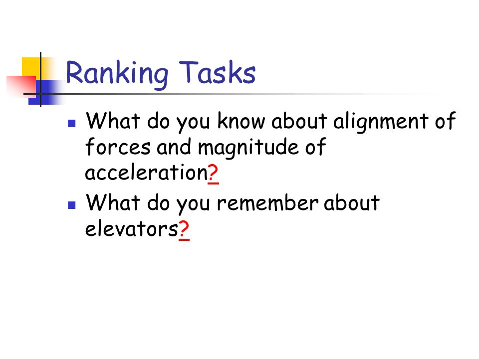 Ranking Tasks What do you know about alignment of forces and magnitude of acceleration.