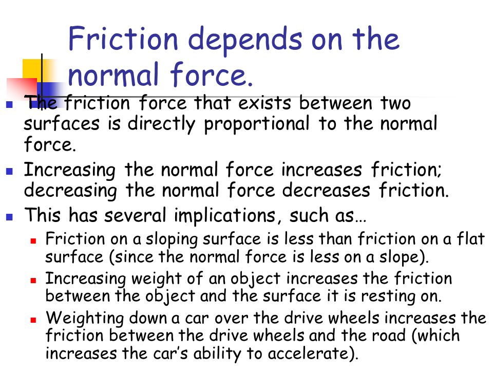 Friction depends on the normal force.