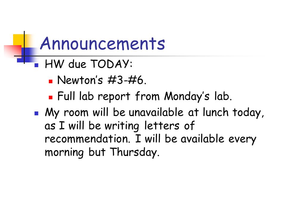 Announcements HW due TODAY: Newton's #3-#6.