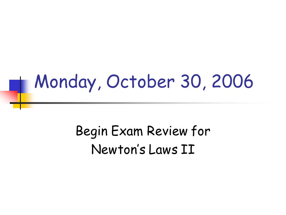 Begin Exam Review for Newton's Laws II
