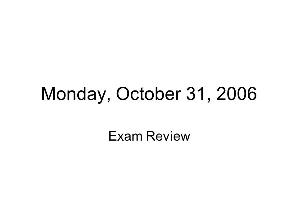 Monday, October 31, 2006 Exam Review
