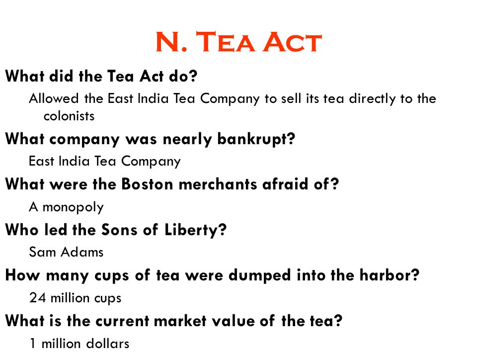 N. Tea Act What did the Tea Act do What company was nearly bankrupt