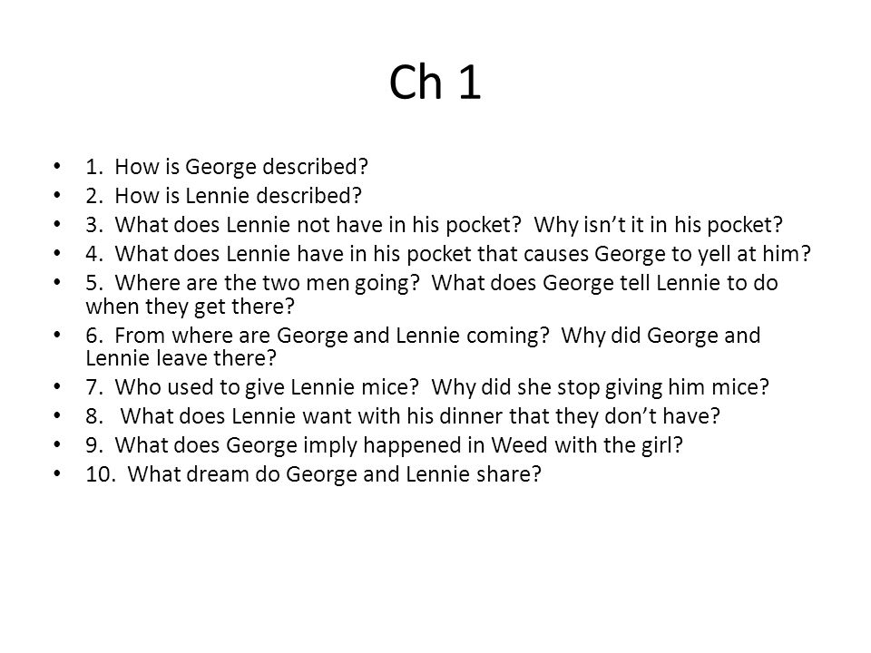 Ch 1 1. How is George described 2. How is Lennie described