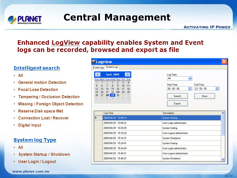 Central Management Enhanced LogView capability enables System and Event logs can be recorded, browsed and export as file.