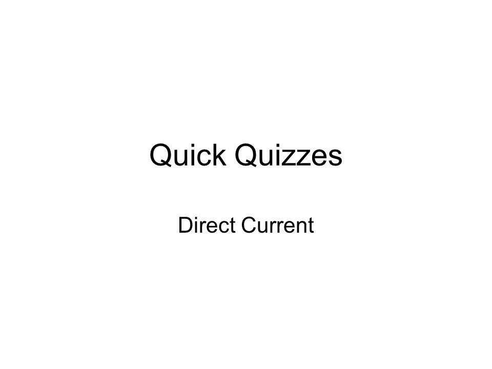 Quick Quizzes Direct Current