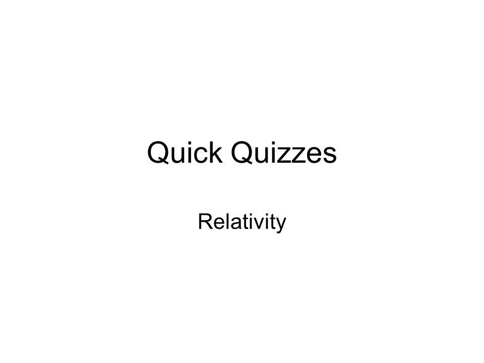 Quick Quizzes Relativity