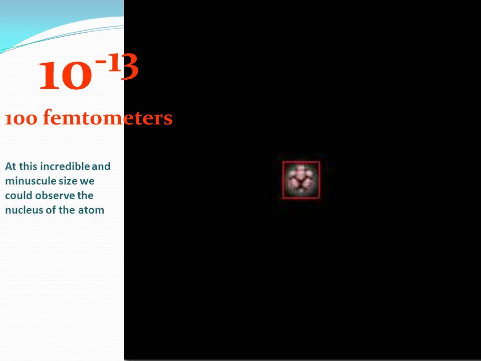 10-13 100 femtometers.