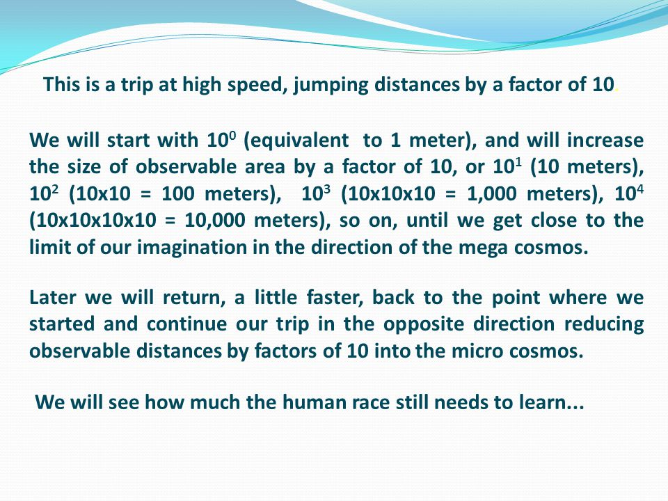 This is a trip at high speed, jumping distances by a factor of 10.