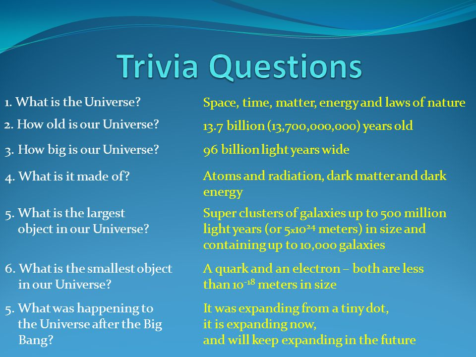 Trivia Questions 1. What is the Universe