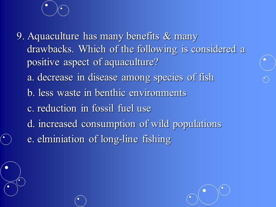 9. Aquaculture has many benefits & many drawbacks