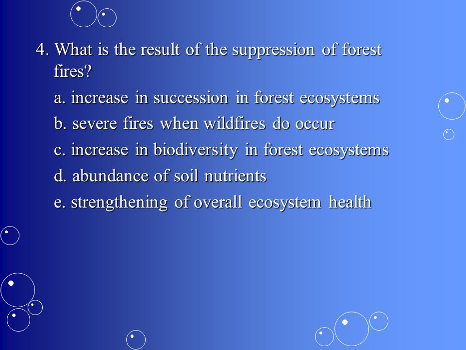 4. What is the result of the suppression of forest fires