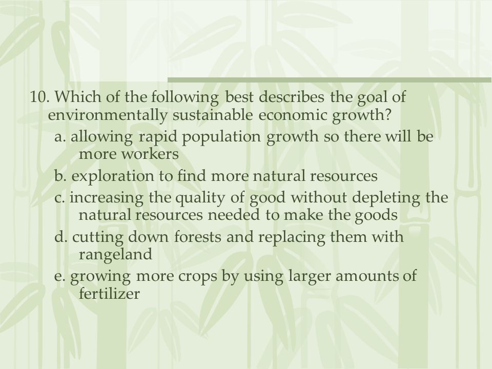 10. Which of the following best describes the goal of environmentally sustainable economic growth