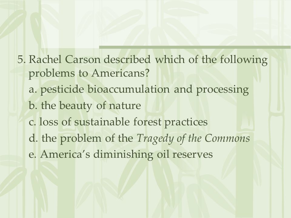 5. Rachel Carson described which of the following problems to Americans