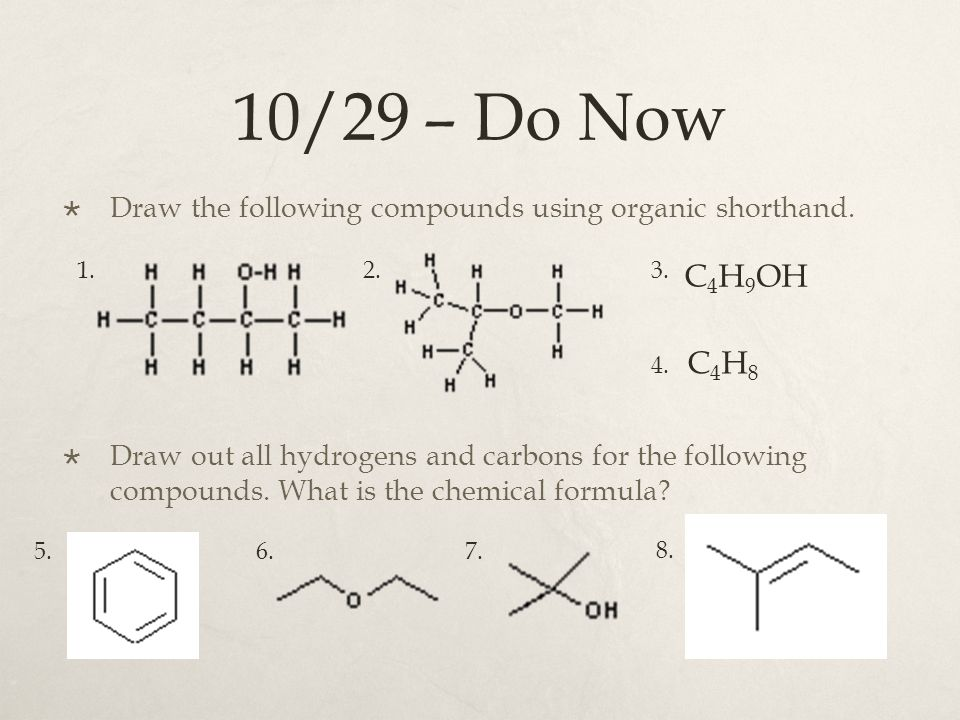 10/29 – Do Now Draw the following compounds using organic shorthand.