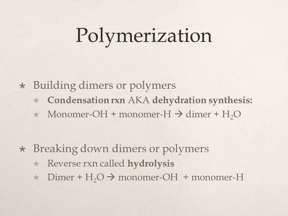 Polymerization Building dimers or polymers