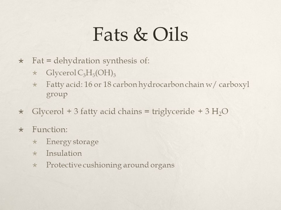 Fats & Oils Fat = dehydration synthesis of:
