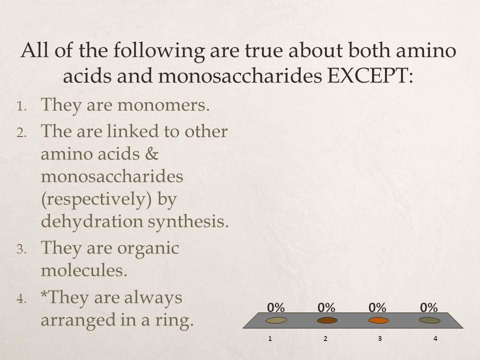 All of the following are true about both amino acids and monosaccharides EXCEPT: