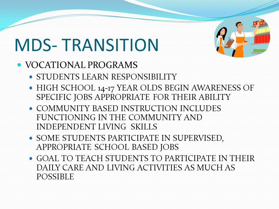 MDS- TRANSITION VOCATIONAL PROGRAMS STUDENTS LEARN RESPONSIBILITY
