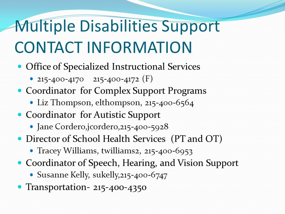 Multiple Disabilities Support CONTACT INFORMATION Office of Specialized Instructional Services. 215-400-4170 215-400-4172 (F)
