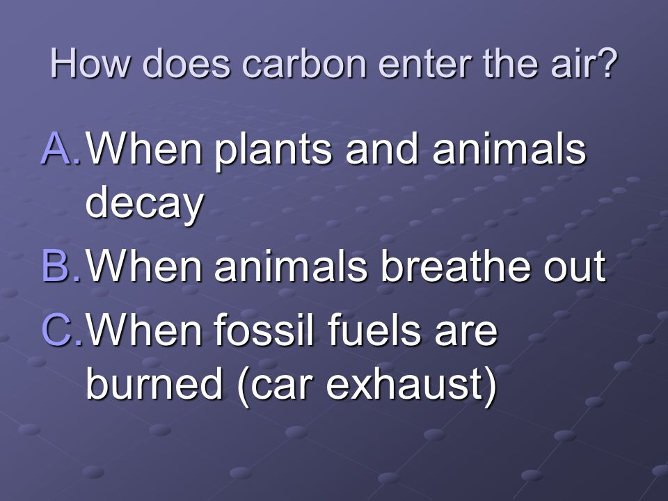 How does carbon enter the air