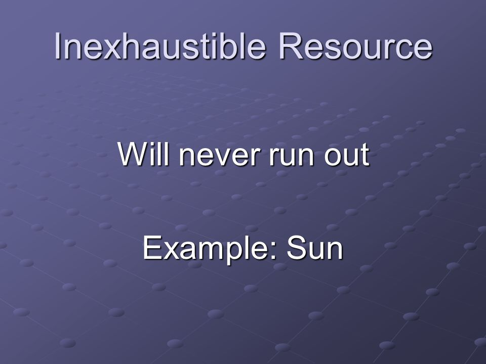 Inexhaustible Resource