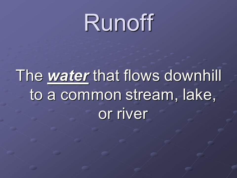 The water that flows downhill to a common stream, lake, or river