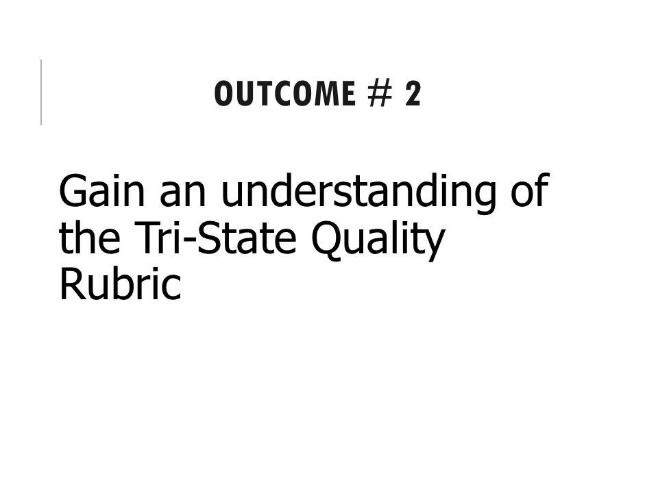 Gain an understanding of the Tri-State Quality Rubric