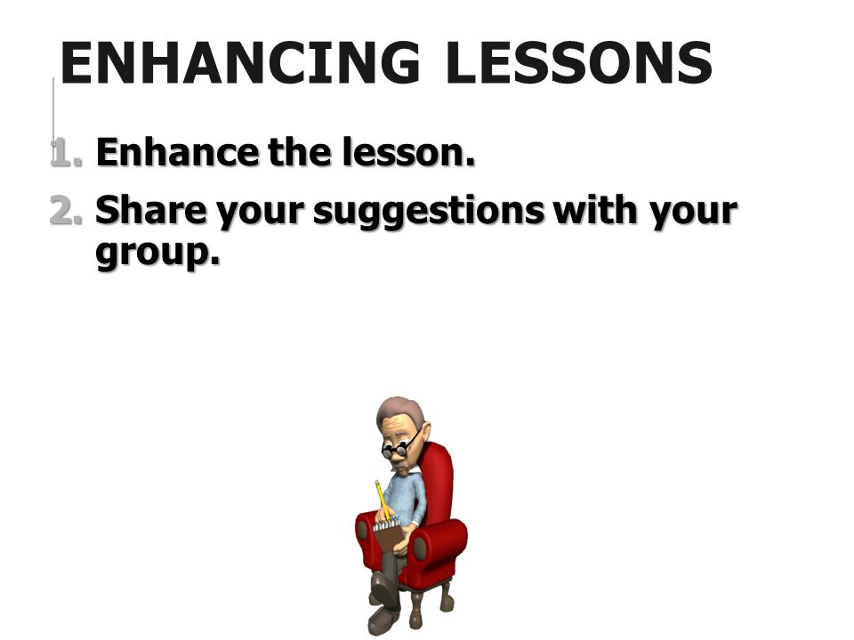 Enhancing Lessons Enhance the lesson.