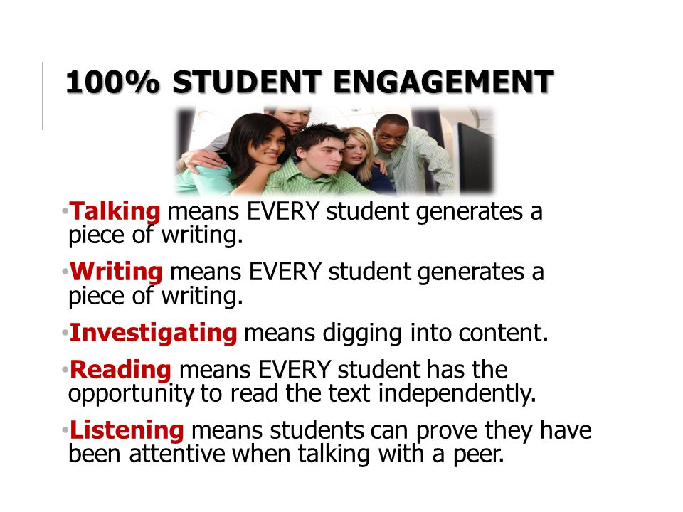 100% Student Engagement Talking means EVERY student generates a piece of writing. Writing means EVERY student generates a piece of writing.