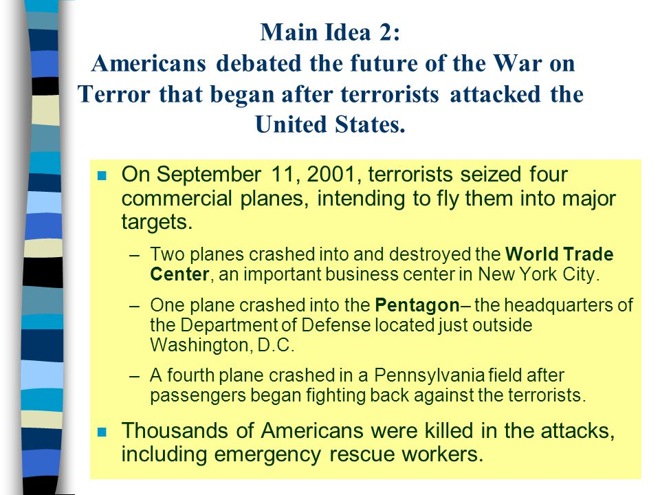 Main Idea 2: Americans debated the future of the War on Terror that began after terrorists attacked the United States.