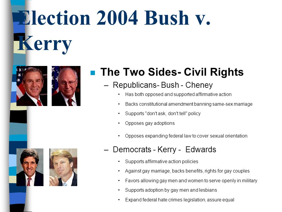 Election 2004 Bush v. Kerry The Two Sides- Civil Rights