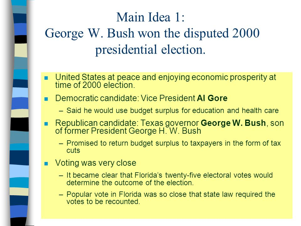 Main Idea 1: George W. Bush won the disputed 2000 presidential election.