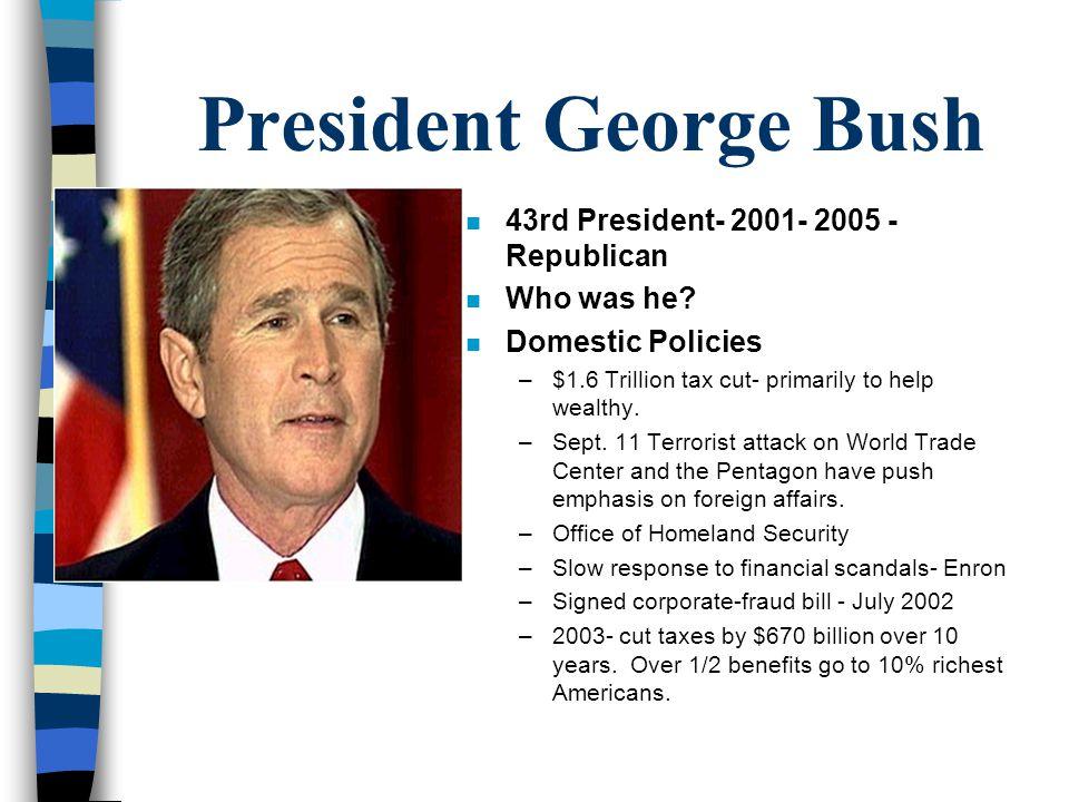 President George Bush 43rd President- 2001- 2005 - Republican
