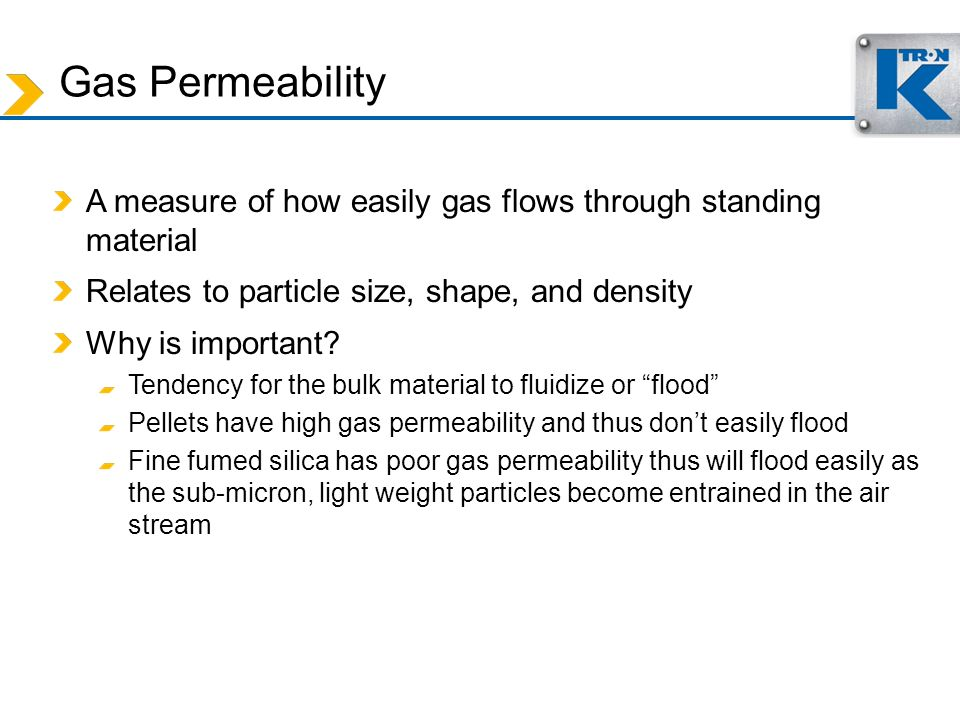 Gas Permeability A measure of how easily gas flows through standing material. Relates to particle size, shape, and density.