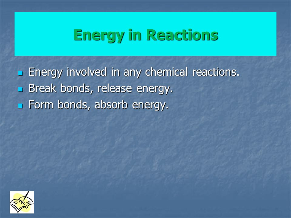 Energy in Reactions Energy involved in any chemical reactions.