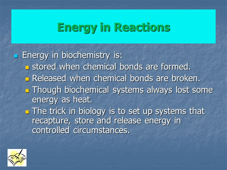 Energy in Reactions Energy in biochemistry is: