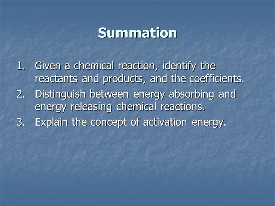 Summation Given a chemical reaction, identify the reactants and products, and the coefficients.